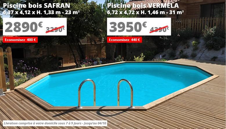 2890€ au lieu de 3290€ la piscine bois Safran, 3950€ au lieu de 4390€ la piscine bois Vermela