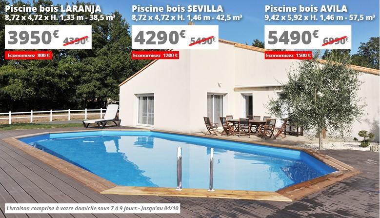 3590€ au lieu de 4390€ la piscine bois Laranja, 4290€ au lieu de 5490€ la piscine bois Sevilla, 5490€ au lieu de 6990€ la piscine bois Avila